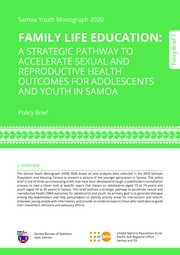 Samoa Youth Monograph 2020 FAMILY LIFE EDUCATION: A STRATEGIC PATHWAY TO ACCELERATE SEXUAL AND REPRODUCTIVE HEALTH OUTCOMES FOR ADOLESCENTS AND YOUTH IN SAMOA Policy Brief